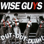 Wise Guys, Dut-Dut-Duah!