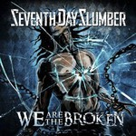 Seventh Day Slumber, We Are the Broken