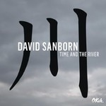 David Sanborn, Time and The River