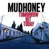 Mudhoney, Tomorrow Hit Today