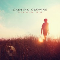 Casting Crowns, The Very Next Thing