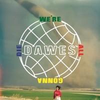 Dawes, We're All Gonna Die