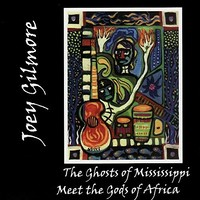 Joey Gilmore, The Ghosts of Mississippi Meet the Gods of Africa