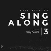 Phil Wickham, Singalong 3