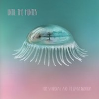 Hope Sandoval & the Warm Inventions, Until The Hunter
