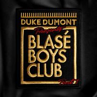 Duke Dumont, Blase Boys Club Part 1