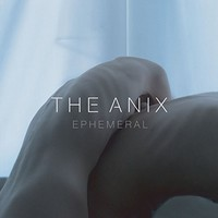 The Anix, Ephemeral