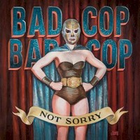 Bad Cop/Bad Cop, Not Sorry