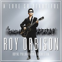 Roy Orbison, A Love So Beautiful: Roy Orbison & The Royal Philharmonic Orchestra