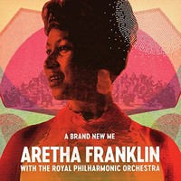 Aretha Franklin, A Brand New Me: Aretha Franklin with The Royal Philharmonic Orchestra