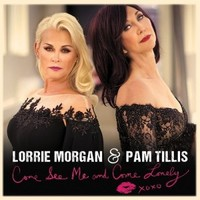 Lorrie Morgan & Pam Tillis, Come See Me And Come Lonely