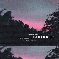 Calvin Harris, Faking It (feat. Kehlani & Lil Yachty)
