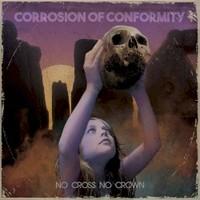 Corrosion of Conformity, No Cross No Crown
