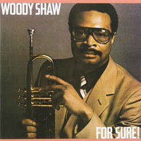 Woody Shaw, For Sure!
