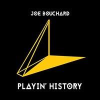 Joe Bouchard, Playin' History