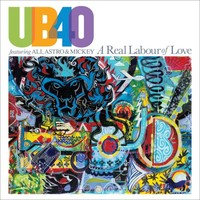 UB40, A Real Labour Of Love (feat. Ali, Astro & Mickey)