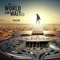 Waylon, The World Can Wait