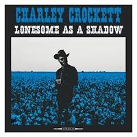 Charley Crockett, Lonesome As A Shadow