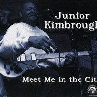 Junior Kimbrough, Meet Me in the City