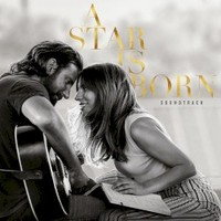Lady Gaga & Bradley Cooper, A Star Is Born Soundtrack