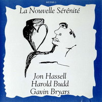 Jon Hassell, Harold Budd, Gavin Bryars, Myths 3: La Nouvelle Serenite