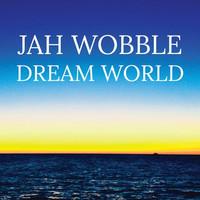 Jah Wobble, Dream World