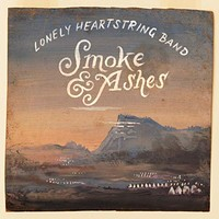 The Lonely Heartstring Band, Smoke & Ashes