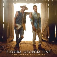 Florida Georgia Line, Can't Say I Ain't Country