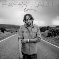 Hayes Carll, What It Is