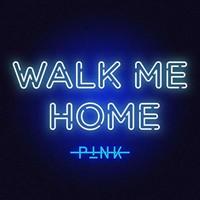 P!nk, Walk Me Home