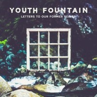 Youth Fountain, Letters to Our Former Selves