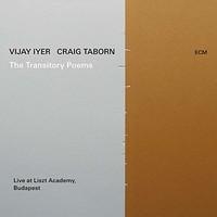 Vijay Iyer & Craig Taborn, The Transitory Poems