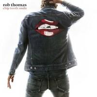 Rob Thomas, Chip Tooth Smile