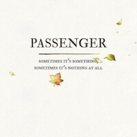 Passenger, Sometimes It's Something, Sometimes It's Nothing at All