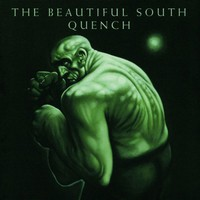 The Beautiful South, Quench