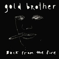 Gold Brother, Back from the Fire