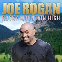 Joe Rogan, Rocky Mountain High