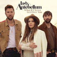 Lady Antebellum, What If I Never Get Over You