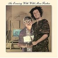 Wild Man Fischer, An Evening with Wild Man Fischer