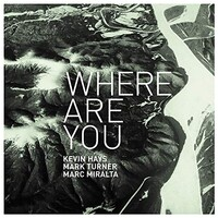 Kevin Hays, Mark Turner & Marc Miralta, Where Are You?