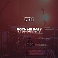 Steve Miller Band, Rock Me Baby (Live)