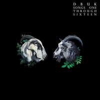DBUK, Songs One Through Sixteen