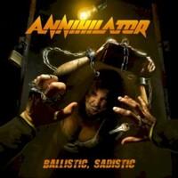 Annihilator, Ballistic, Sadistic