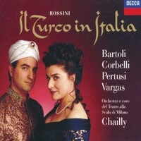 Bartoli, Corbelli, Pertusi, Vargas, Orchestra e Coro del Teatro alla Scala di Milano, Chailly, Rossini: Il Turco in Italia