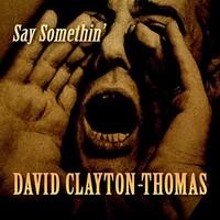 David Clayton-Thomas, Say Somethin'