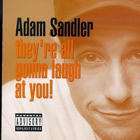Adam Sandler, They're All Gonna Laugh at You