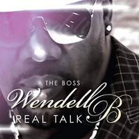 Wendell B, Real Talk