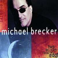 Michael Brecker, Two Blocks From the Edge