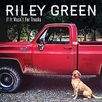 Riley Green, If It Wasn't For Trucks