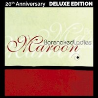 Barenaked Ladies, Maroon (20th Anniversary Deluxe Edition)